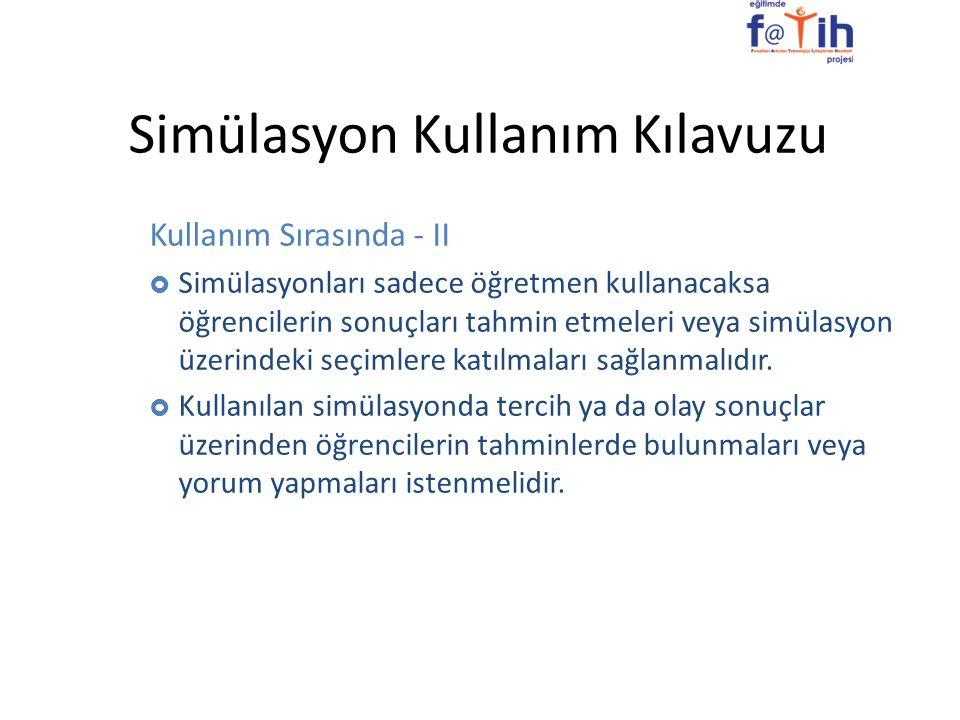 Simülasyon Kullanım Kılavuzu Kullanım Sırasında - II  Simülasyonları sadece öğretmen kullanacaksa öğrencilerin sonuçları tahmin etmeleri veya simülas