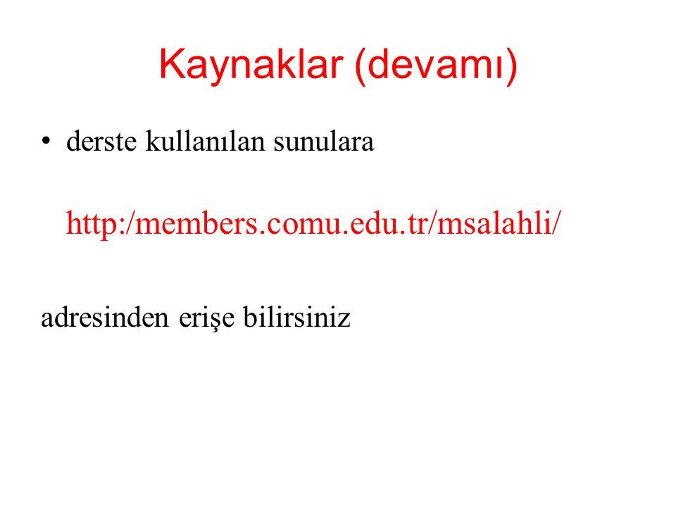 Kaynaklar (devamı) derste kullanılan sunulara http:/members.comu.edu.tr/msalahli/ adresinden erişe bilirsiniz