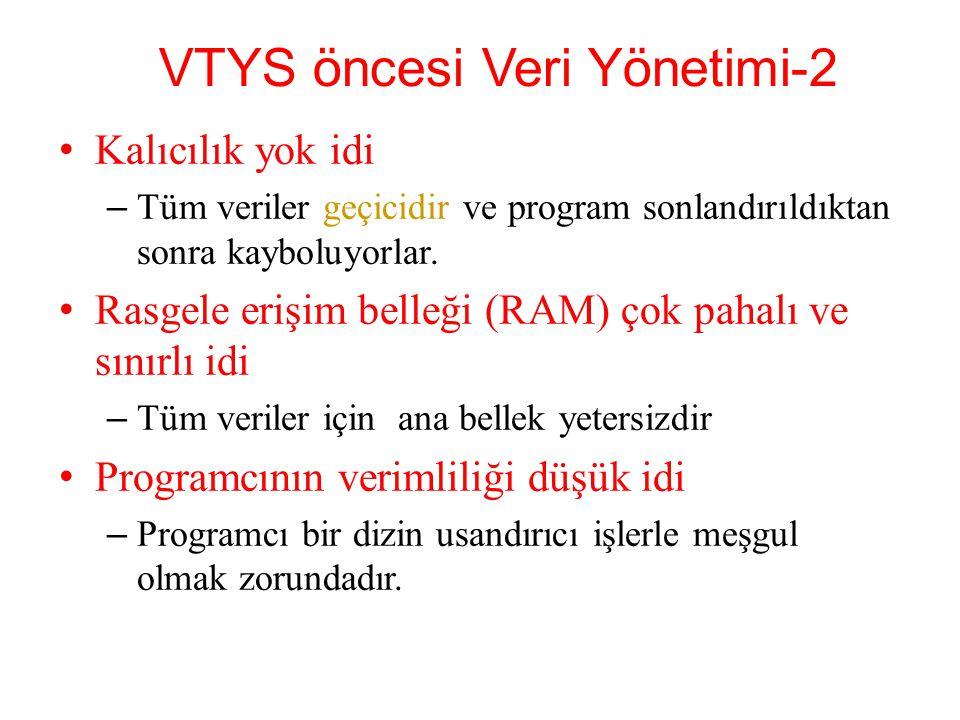 VTYS öncesi Veri Yönetimi-2 Kalıcılık yok idi – Tüm veriler geçicidir ve program sonlandırıldıktan sonra kayboluyorlar.