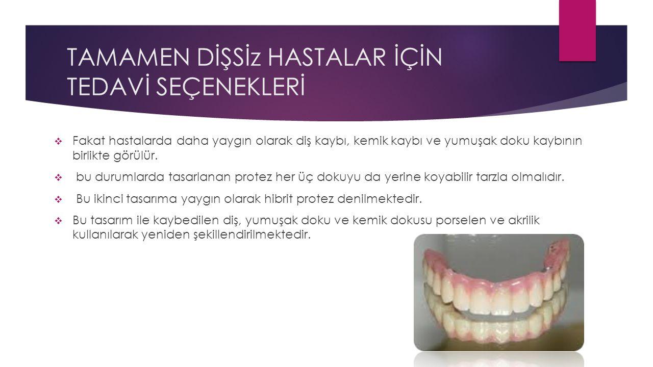 TAMAMEN DİŞSİz HASTALAR İÇİN TEDAVİ SEÇENEKLERİ  Fakat hastalarda daha yaygın olarak diş kaybı, kemik kaybı ve yumuşak doku kaybının birlikte görülür