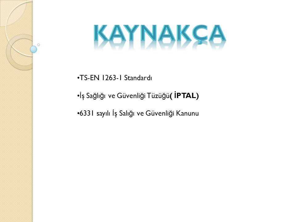 TS-EN 1263-1 Standardı İ ş Sa ğ lı ğ ı ve Güvenli ğ i Tüzü ğ ü( İ PTAL) 6331 sayılı İ ş Salı ğ ı ve Güvenli ğ i Kanunu