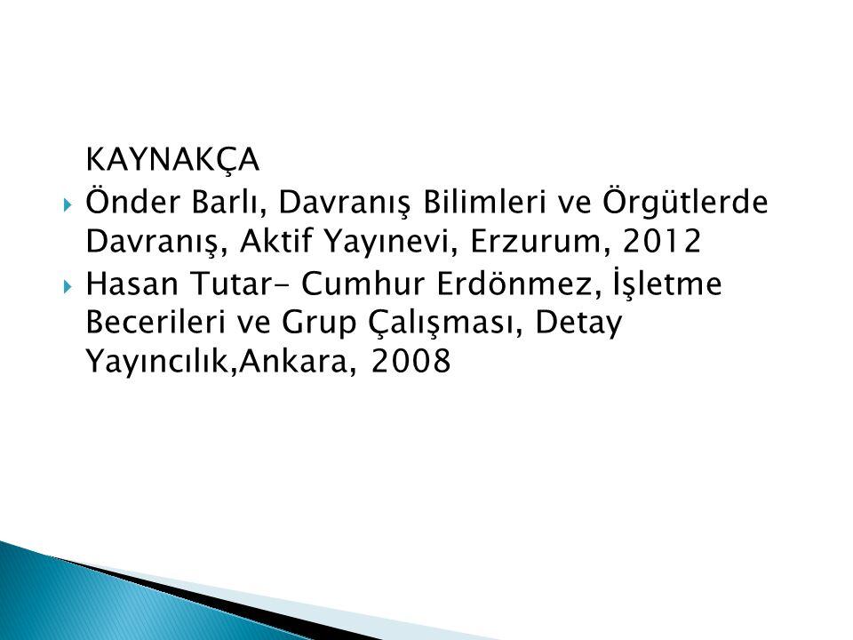 KAYNAKÇA  Önder Barlı, Davranış Bilimleri ve Örgütlerde Davranış, Aktif Yayınevi, Erzurum, 2012  Hasan Tutar- Cumhur Erdönmez, İşletme Becerileri ve