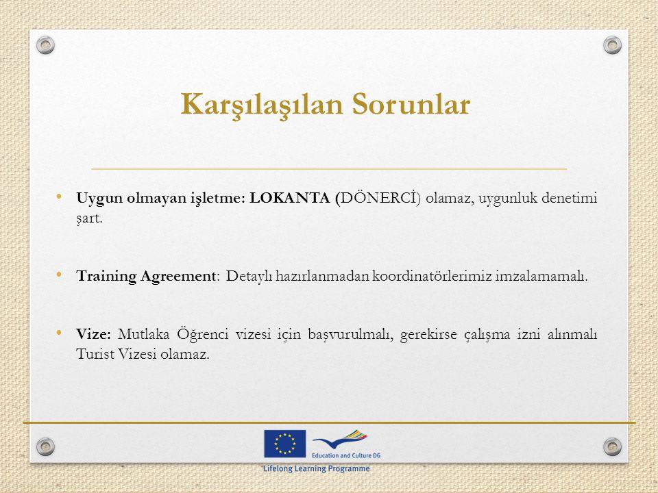 Karşılaşılan Sorunlar Uygun olmayan işletme: LOKANTA (DÖNERCİ) olamaz, uygunluk denetimi şart. Training Agreement: Detaylı hazırlanmadan koordinatörle