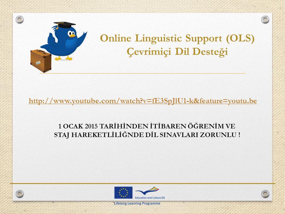 http://www.youtube.com/watch?v=fE3SpJlU1-k&feature=youtu.be Online Linguistic Support (OLS) Çevrimiçi Dil Desteği 1 OCAK 2015 TARİHİNDEN İTİBAREN ÖĞRE