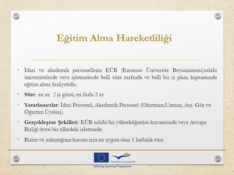 Eğitim Alma Hareketliliği İdari ve akademik personellerin EÜB (Erasmus Üniversite Beyannamesi)sahibi üniversitelerde veya işletmelerde belli süre zarf