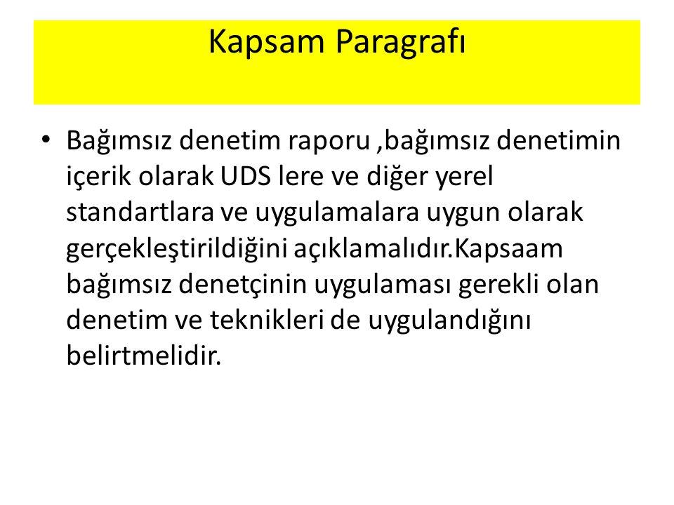 Kapsam Paragrafı Bağımsız denetim raporu,bağımsız denetimin içerik olarak UDS lere ve diğer yerel standartlara ve uygulamalara uygun olarak gerçekleşt