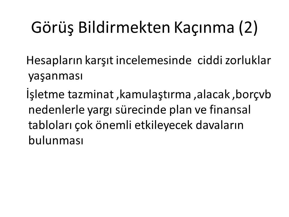 Görüş Bildirmekten Kaçınma (2) Hesapların karşıt incelemesinde ciddi zorluklar yaşanması İşletme tazminat,kamulaştırma,alacak,borçvb nedenlerle yargı