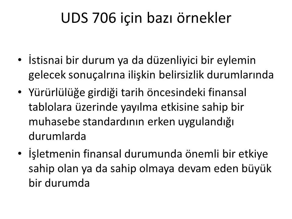 UDS 706 için bazı örnekler İstisnai bir durum ya da düzenliyici bir eylemin gelecek sonuçalrına ilişkin belirsizlik durumlarında Yürürlülüğe girdiği t