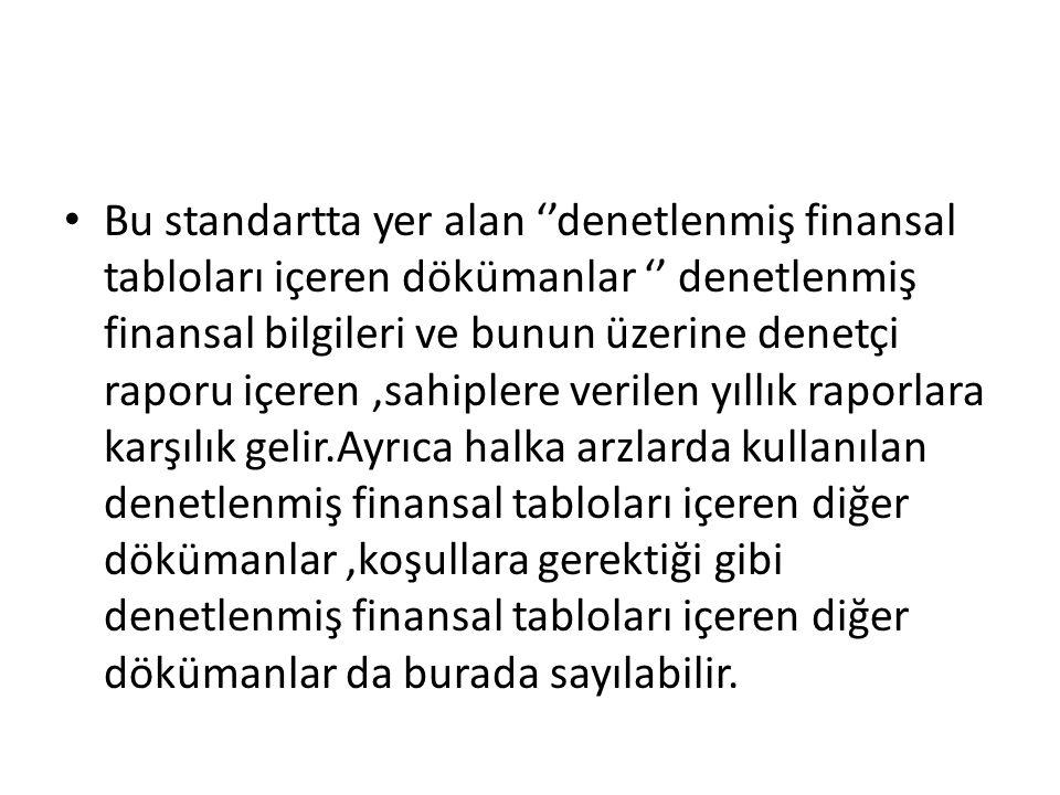 Bu standartta yer alan ''denetlenmiş finansal tabloları içeren dökümanlar '' denetlenmiş finansal bilgileri ve bunun üzerine denetçi raporu içeren,sah
