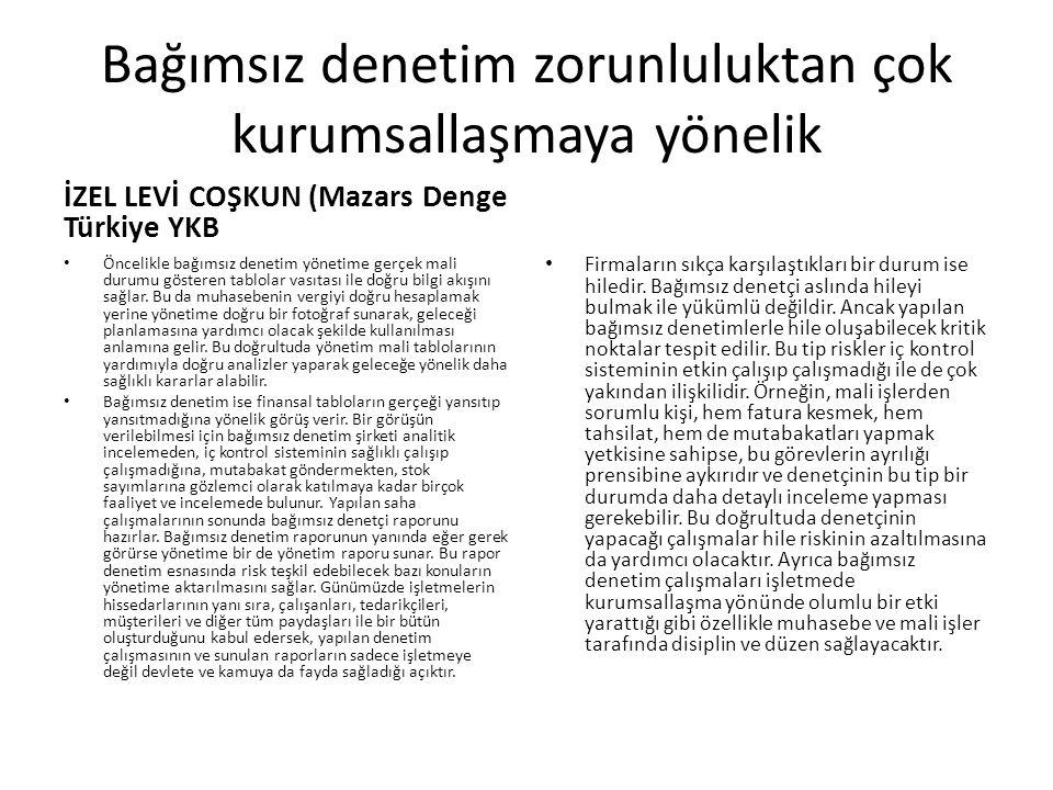 Bağımsız denetim zorunluluktan çok kurumsallaşmaya yönelik İZEL LEVİ COŞKUN (Mazars Denge Türkiye YKB Firmaların sıkça karşılaştıkları bir durum ise h