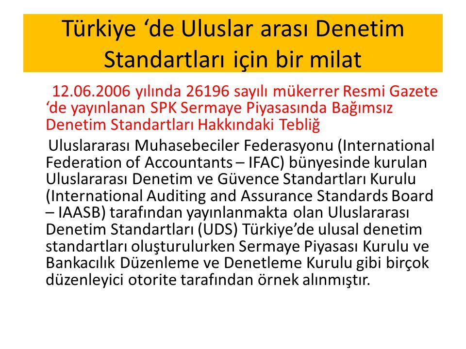 Türkiye 'de Uluslar arası Denetim Standartları için bir milat 12.06.2006 yılında 26196 sayılı mükerrer Resmi Gazete 'de yayınlanan SPK Sermaye Piyasas
