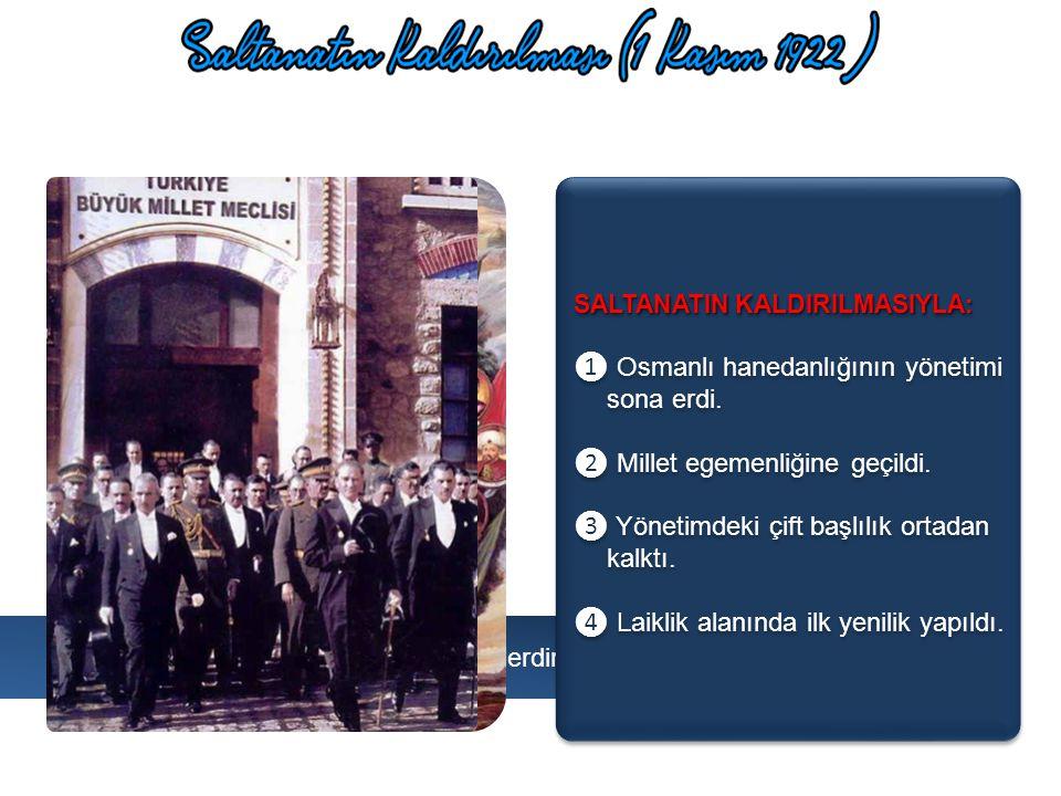 19 Kasım 1922 Yeni Halife Abdülmecid Abdülmecid'e halifelik unvanı devlet işlerine karışmaması karşılığında verildi Saltanat Kaldırıldı Saltanat Kaldı