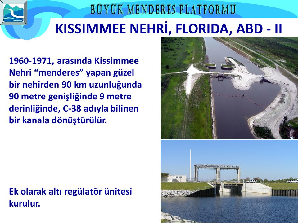 KISSIMMEE NEHRİ, FLORIDA, ABD - II 1960-1971, arasında Kissimmee Nehri menderes yapan güzel bir nehirden 90 km uzunluğunda 90 metre genişliğinde 9 metre derinliğinde, C-38 adıyla bilinen bir kanala dönüştürülür.