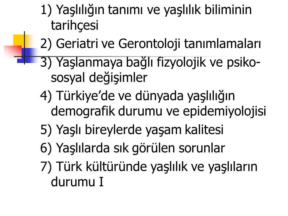 8) Türk kültüründe yaşlılık ve yaşlıların durumu II 9) Yaşlanma teorileri 10) Yaşlanma teorileri 11) Ulusal ve uluslar arası yaşlılık politikaları 12) Yaşlılarla ilgili dernek, kurum, kuruluşlar ve faaliyetleri 13) Türkiye'de yaşlılarla ilgili kanun ve yönetmelikler 14) Konu tekrarı