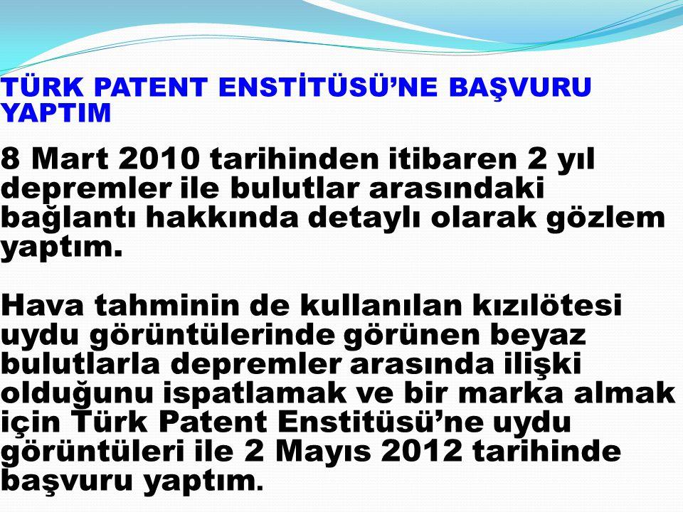 TÜRK PATENT ENSTİTÜSÜ'NE BAŞVURU YAPTIM 8 Mart 2010 tarihinden itibaren 2 yıl depremler ile bulutlar arasındaki bağlantı hakkında detaylı olarak gözle