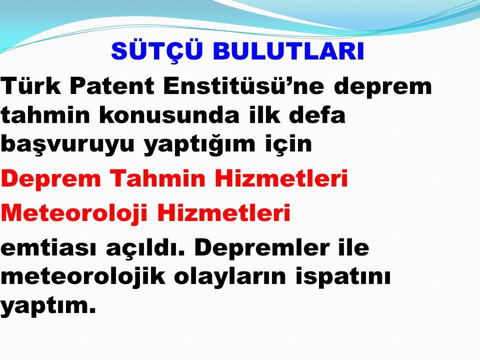 SÜTÇÜ BULUTLARI Türk Patent Enstitüsü'ne deprem tahmin konusunda ilk defa başvuruyu yaptığım için Deprem Tahmin Hizmetleri Meteoroloji Hizmetleri emtiası açıldı.