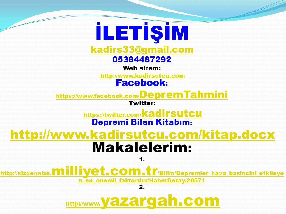 İLETİŞİM kadirs33@gmail.com 05384487292 Web sitem : http://www. kadirsutcu.com Facebook :http://www. kadirsutcu.com https://www.facebook.com/ DepremTa