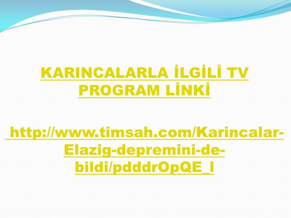 KARINCALARLA İLGİLİ TV PROGRAM LİNKİ http://www.timsah.com/Karincalar- Elazig-depremini-de- bildi/pdddrOpQE_l