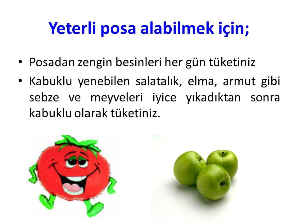 Yeterli posa alabilmek için; Posadan zengin besinleri her gün tüketiniz Kabuklu yenebilen salatalık, elma, armut gibi sebze ve meyveleri iyice yıkadık
