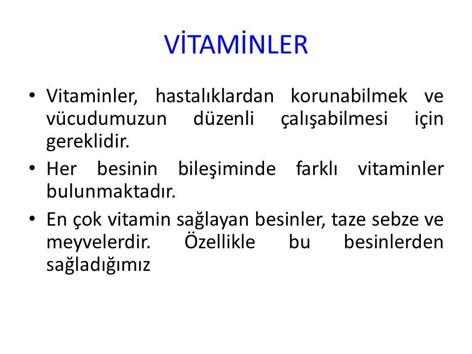 VİTAMİNLER Vitaminler, hastalıklardan korunabilmek ve vücudumuzun düzenli çalışabilmesi için gereklidir. Her besinin bileşiminde farklı vitaminler bul