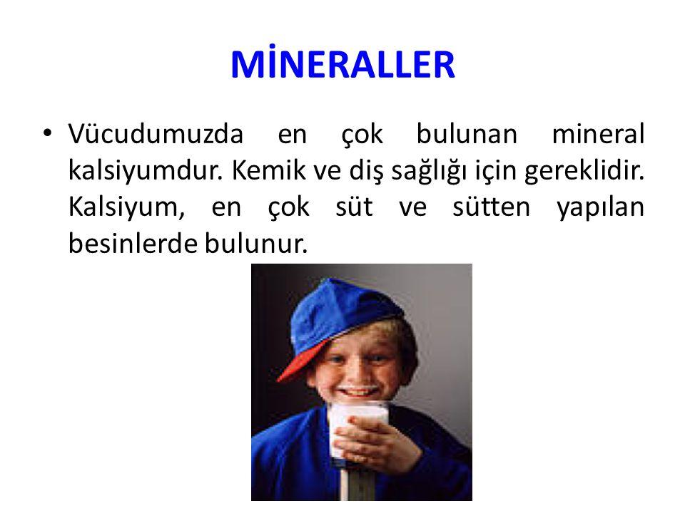 MİNERALLER Vücudumuzda en çok bulunan mineral kalsiyumdur. Kemik ve diş sağlığı için gereklidir. Kalsiyum, en çok süt ve sütten yapılan besinlerde bul