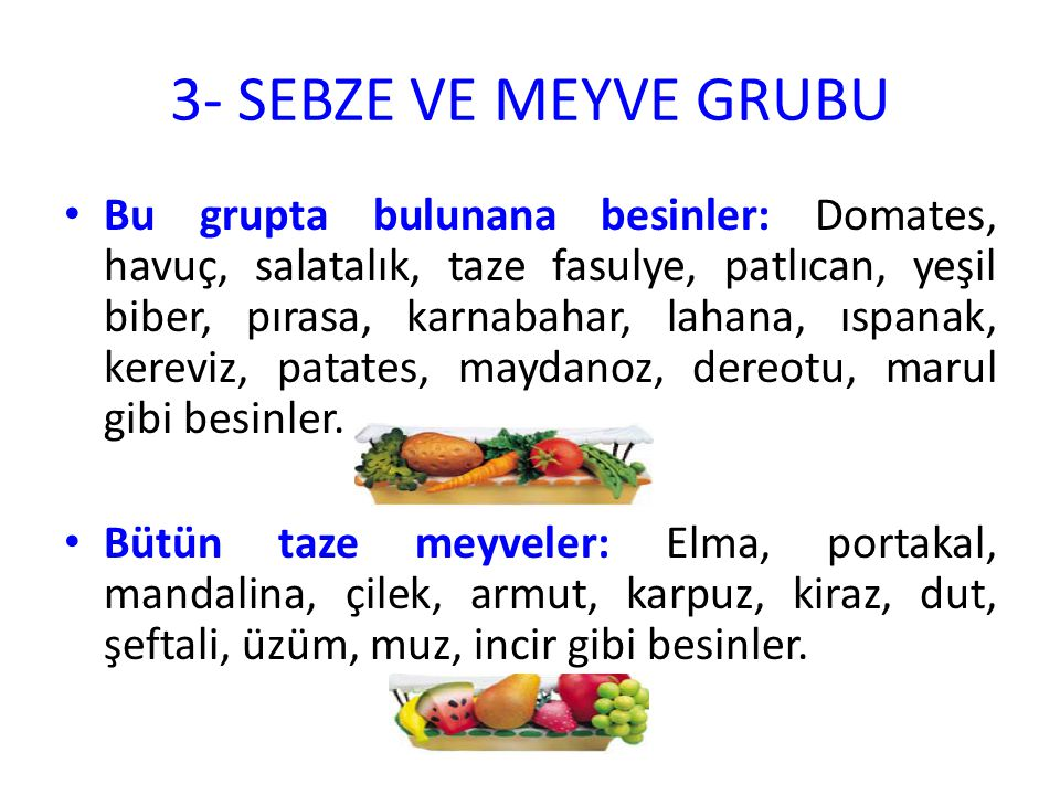 3- SEBZE VE MEYVE GRUBU Bu grupta bulunana besinler: Domates, havuç, salatalık, taze fasulye, patlıcan, yeşil biber, pırasa, karnabahar, lahana, ıspan