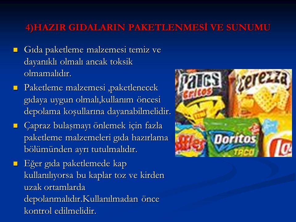 4)HAZIR GIDALARIN PAKETLENMESİ VE SUNUMU Gıda paketleme malzemesi temiz ve dayanıklı olmalı ancak toksik olmamalıdır.
