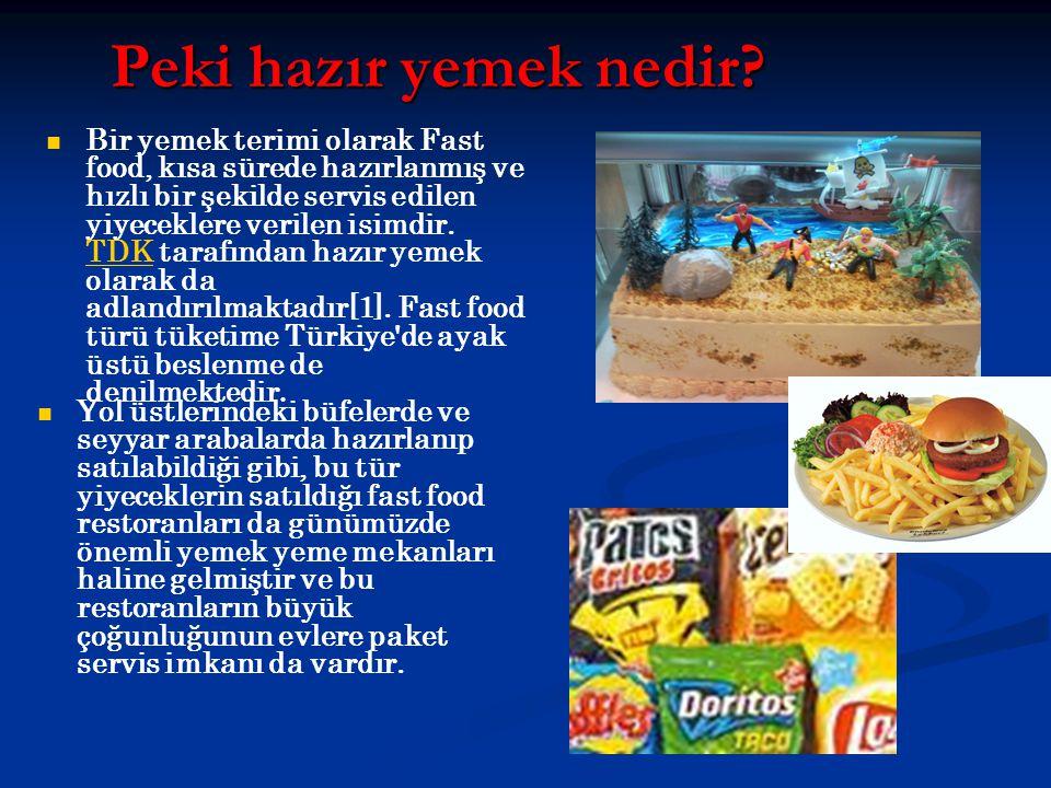 Peki hazır yemek nedir? Bir yemek terimi olarak Fast food, kısa sürede hazırlanmış ve hızlı bir şekilde servis edilen yiyeceklere verilen isimdir. TDK