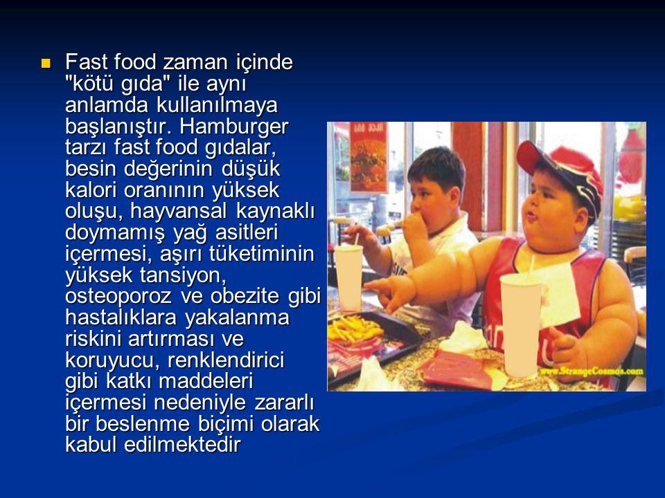 Fast food zaman içinde kötü gıda ile aynı anlamda kullanılmaya başlanıştır.