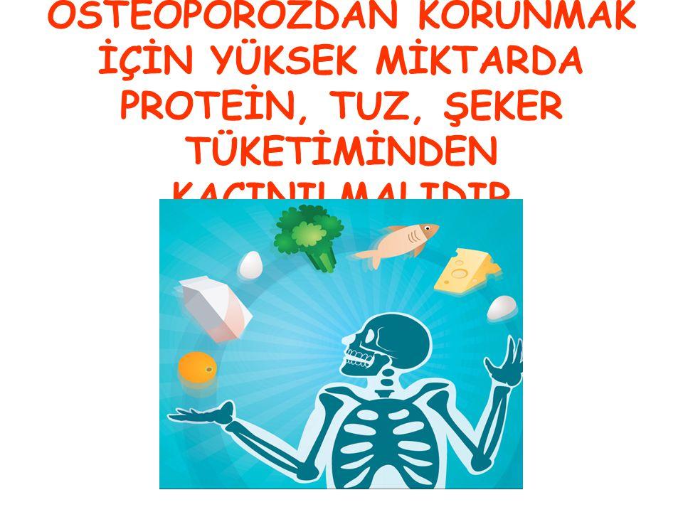 OSTEOPOROZDAN KORUNMAK İÇİN YÜKSEK MİKTARDA PROTEİN, TUZ, ŞEKER TÜKETİMİNDEN KAÇINILMALIDIR