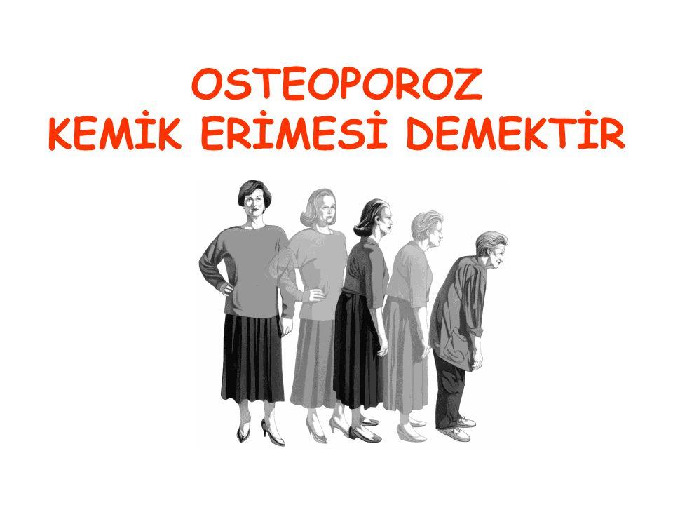 OSTEOPOROZDA KALSİYUMUN BÜYÜK KISMI KEMİKLERDEN KAYBEDİLİR