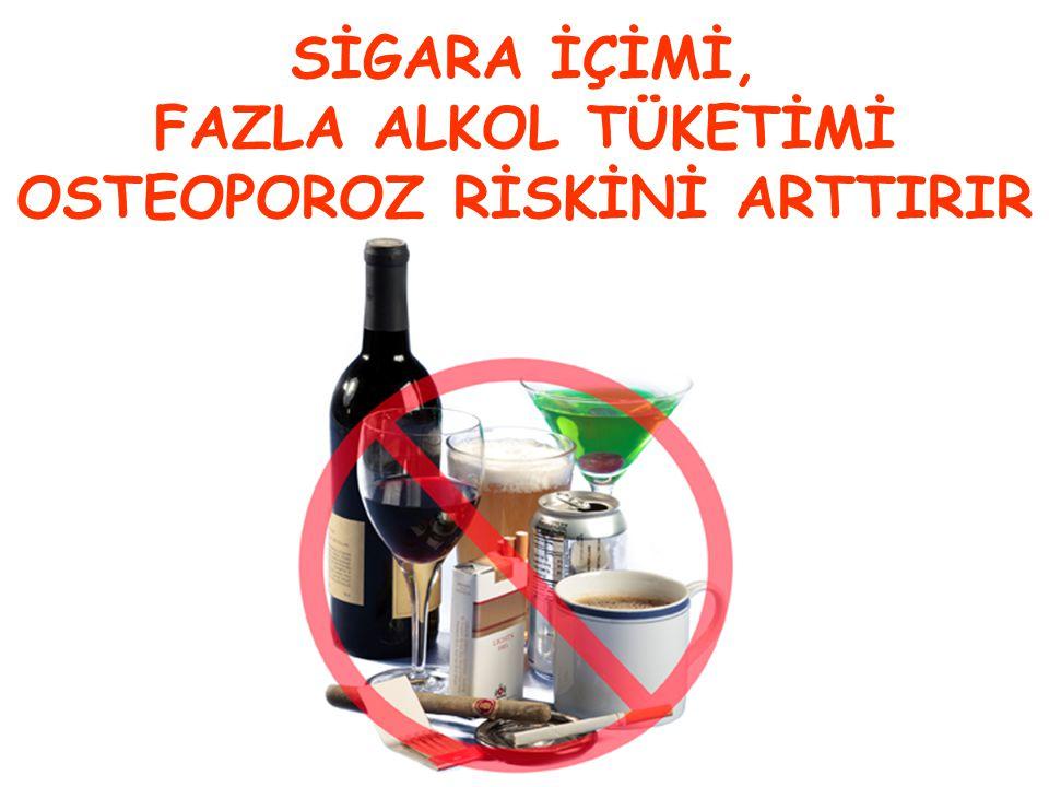 SİGARA İÇİMİ, FAZLA ALKOL TÜKETİMİ OSTEOPOROZ RİSKİNİ ARTTIRIR