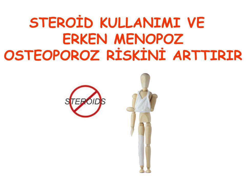 STEROİD KULLANIMI VE ERKEN MENOPOZ OSTEOPOROZ RİSKİNİ ARTTIRIR