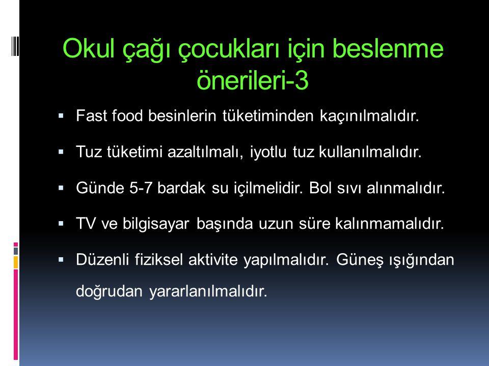 Okul çağı çocukları için beslenme önerileri-3  Fast food besinlerin tüketiminden kaçınılmalıdır.  Tuz tüketimi azaltılmalı, iyotlu tuz kullanılmalıd