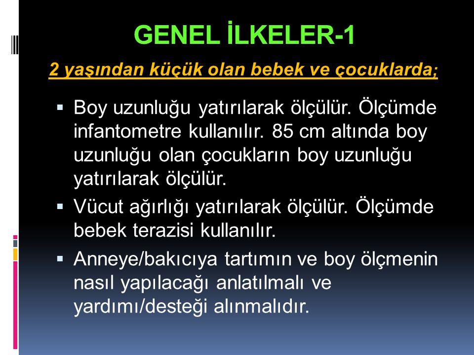 GENEL İLKELER-1  Boy uzunluğu yatırılarak ölçülür. Ölçümde infantometre kullanılır. 85 cm altında boy uzunluğu olan çocukların boy uzunluğu yatırılar