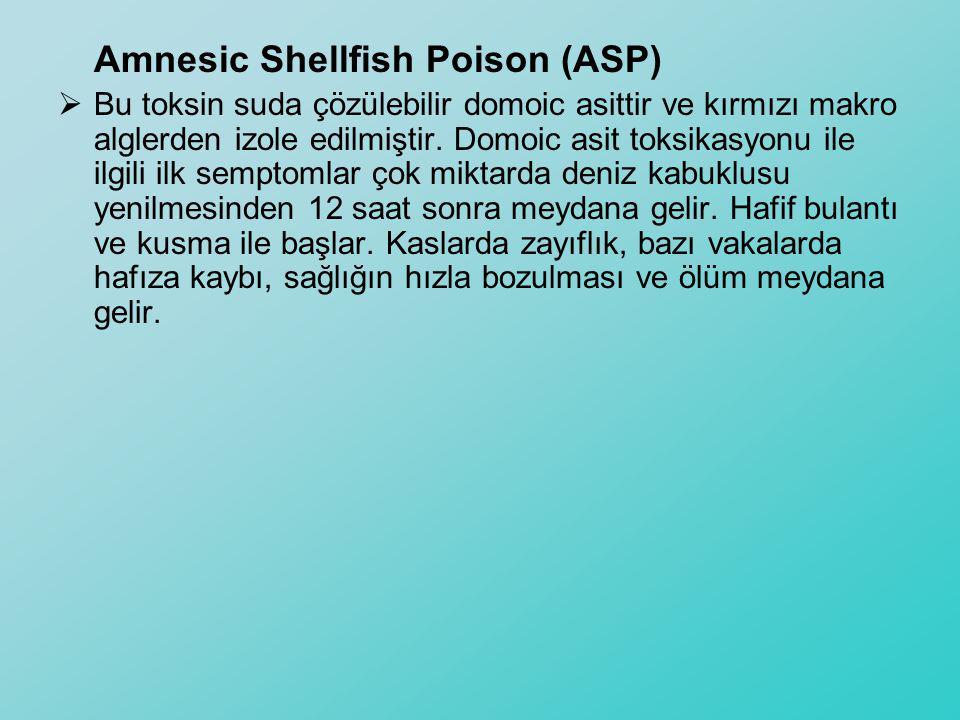 Amnesic Shellfish Poison (ASP)  Bu toksin suda çözülebilir domoic asittir ve kırmızı makro alglerden izole edilmiştir. Domoic asit toksikasyonu ile i