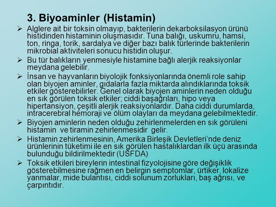 3. Biyoaminler (Histamin)  Alglere ait bir toksin olmayıp, bakterilerin dekarboksilasyon ürünü histidinden histaminin oluşmasıdır. Tuna balığı, uskum