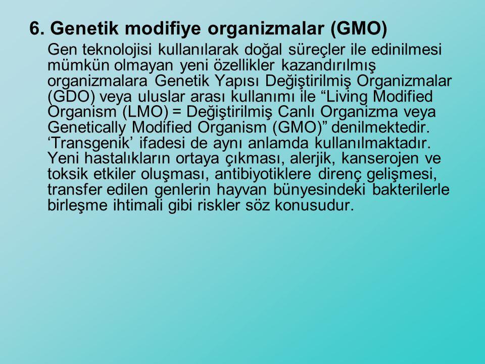 6. Genetik modifiye organizmalar (GMO) Gen teknolojisi kullanılarak doğal süreçler ile edinilmesi mümkün olmayan yeni özellikler kazandırılmış organiz