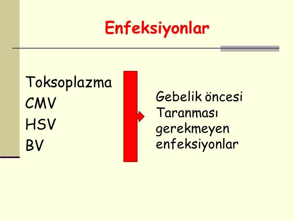 Enfeksiyonlar Toksoplazma CMV HSV BV Gebelik öncesi Taranması gerekmeyen enfeksiyonlar