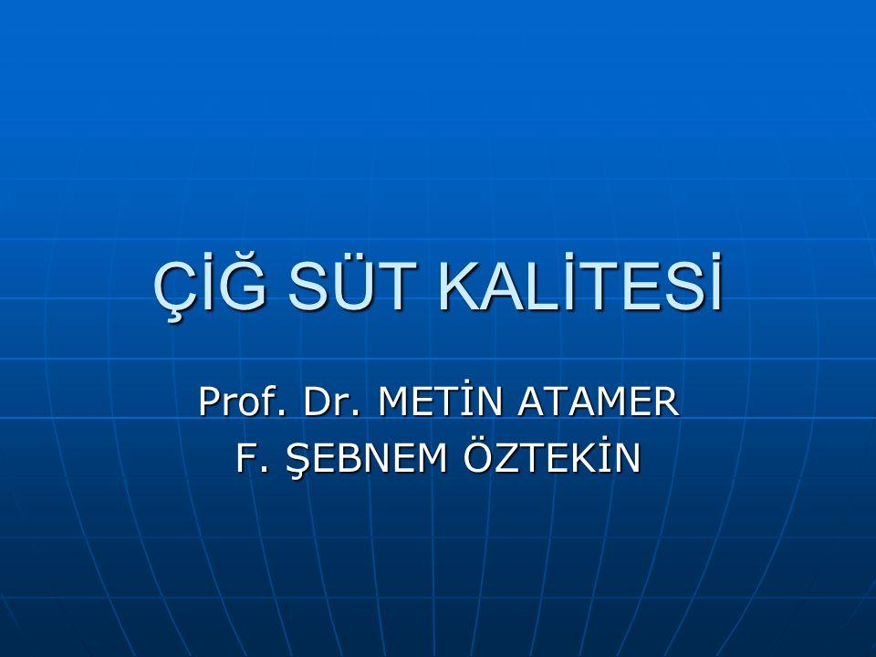 ÇİĞ SÜT KALİTESİ Prof. Dr. METİN ATAMER F. ŞEBNEM ÖZTEKİN
