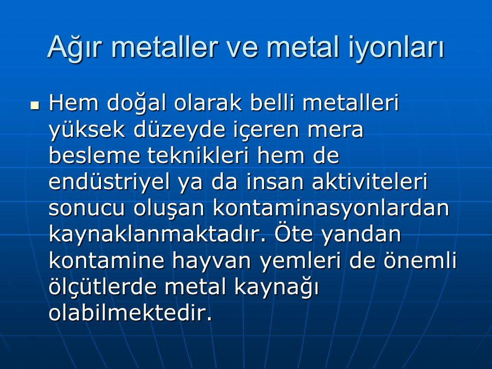 Ağır metaller ve metal iyonları Hem doğal olarak belli metalleri yüksek düzeyde içeren mera besleme teknikleri hem de endüstriyel ya da insan aktivite
