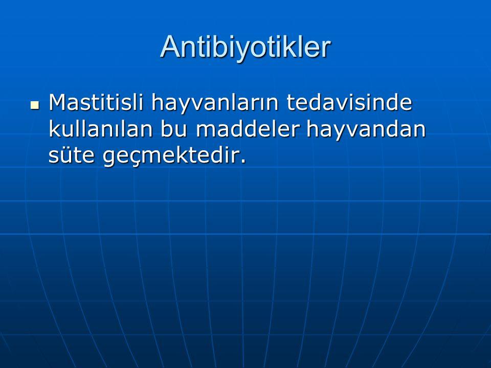 Antibiyotikler Mastitisli hayvanların tedavisinde kullanılan bu maddeler hayvandan süte geçmektedir. Mastitisli hayvanların tedavisinde kullanılan bu