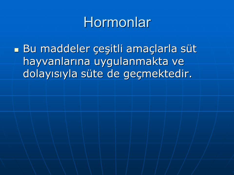Hormonlar Bu maddeler çeşitli amaçlarla süt hayvanlarına uygulanmakta ve dolayısıyla süte de geçmektedir. Bu maddeler çeşitli amaçlarla süt hayvanları