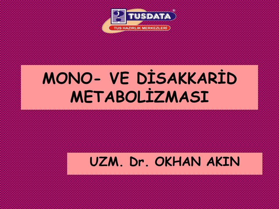 MONO- VE DİSAKKARİD METABOLİZMASI UZM. Dr. OKHAN AKIN