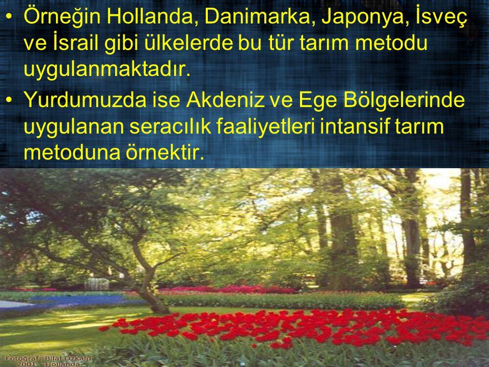 Örneğin Hollanda, Danimarka, Japonya, İsveç ve İsrail gibi ülkelerde bu tür tarım metodu uygulanmaktadır.