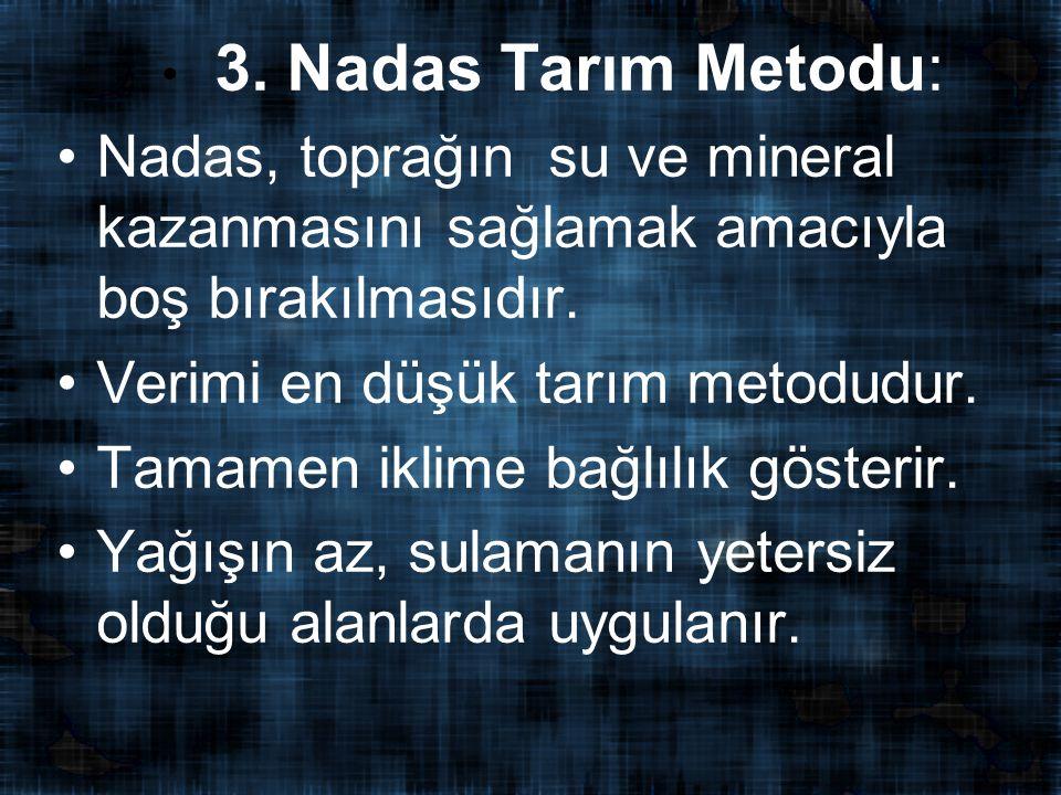 3. Nadas Tarım Metodu: Nadas, toprağın su ve mineral kazanmasını sağlamak amacıyla boş bırakılmasıdır. Verimi en düşük tarım metodudur. Tamamen iklime