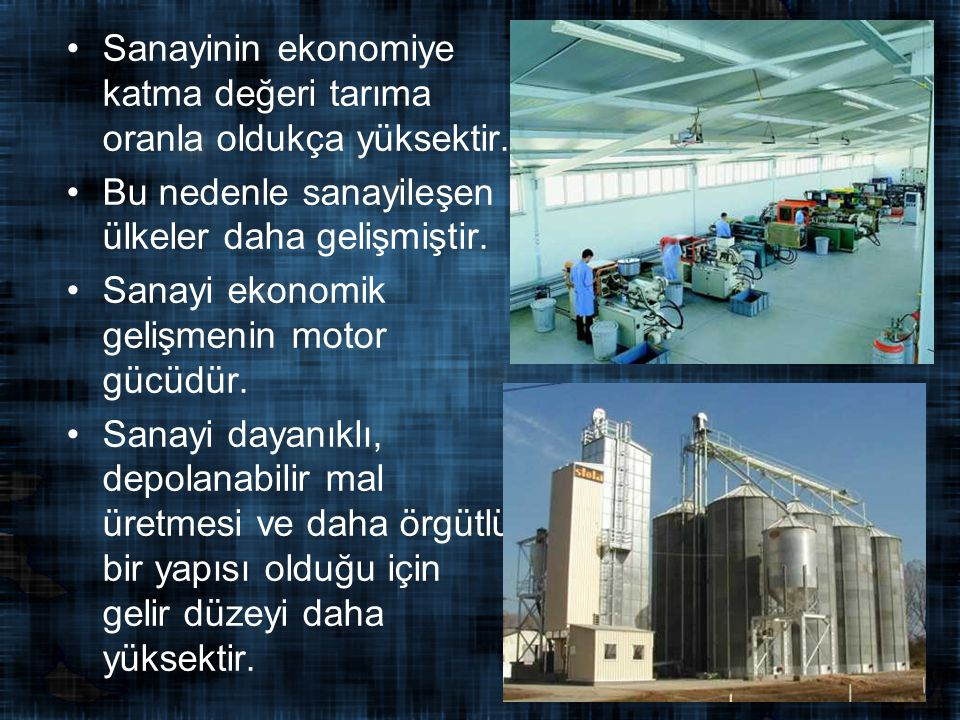 Sanayinin ekonomiye katma değeri tarıma oranla oldukça yüksektir.