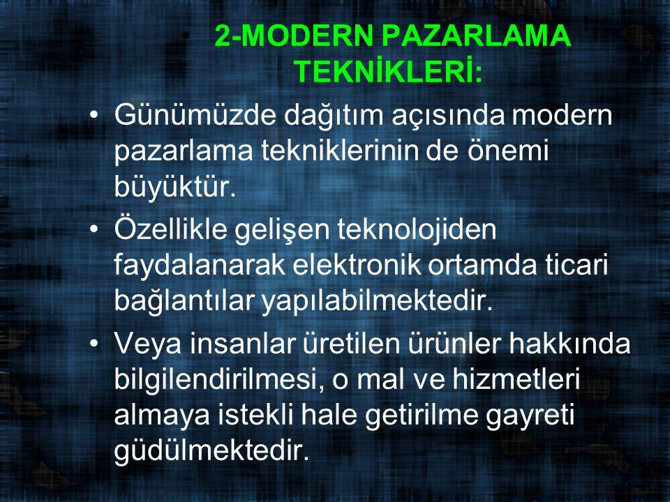 2-MODERN PAZARLAMA TEKNİKLERİ: Günümüzde dağıtım açısında modern pazarlama tekniklerinin de önemi büyüktür.