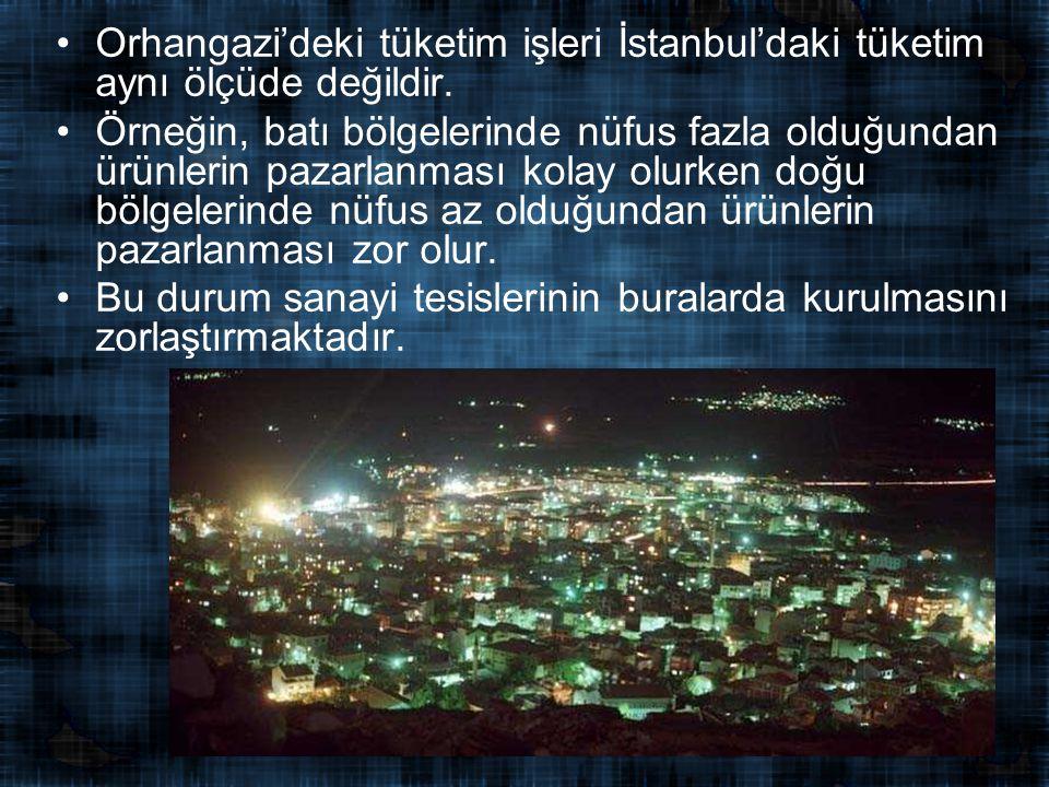 Orhangazi'deki tüketim işleri İstanbul'daki tüketim aynı ölçüde değildir.