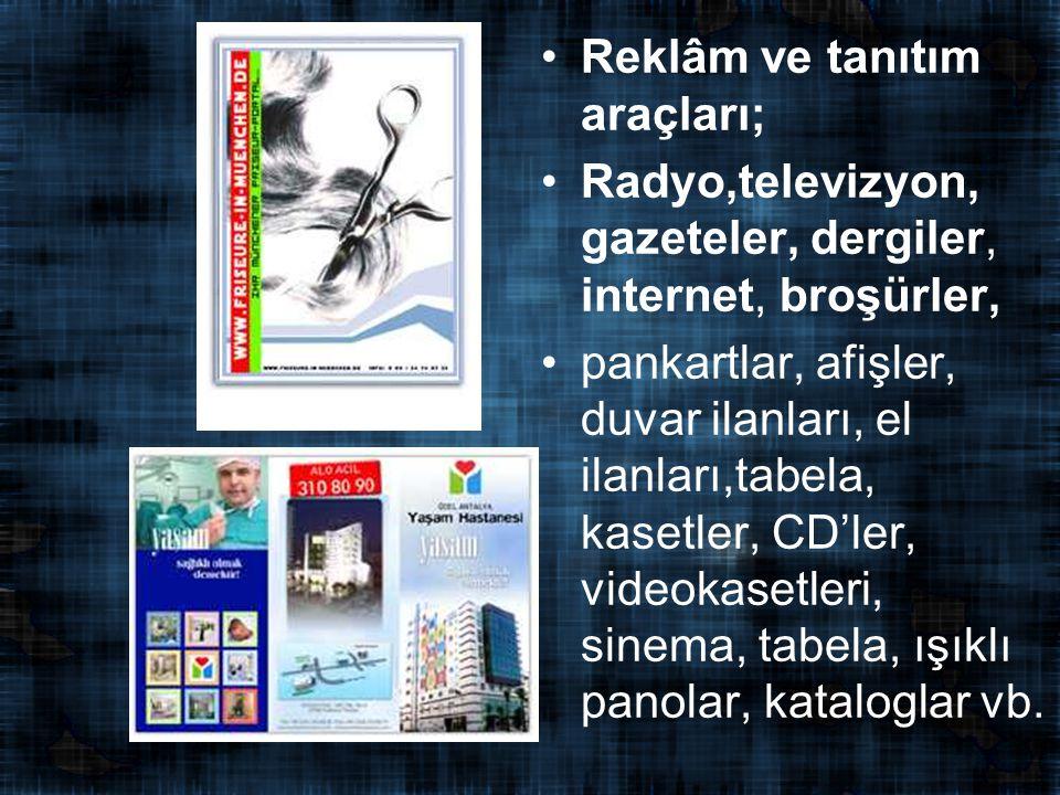 Reklâm ve tanıtım araçları; Radyo,televizyon, gazeteler, dergiler, internet, broşürler, pankartlar, afişler, duvar ilanları, el ilanları,tabela, kasetler, CD'ler, videokasetleri, sinema, tabela, ışıklı panolar, kataloglar vb.